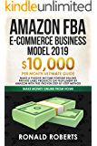Amazon FBA E-commerce Business Model 2019: $10,000/month ultimate guide - Make a passive income fortune selling Private Label Products on Fulfillment By ... method (Make Money Online from Home)
