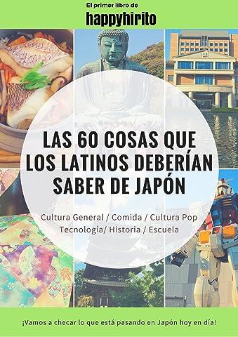 Las 60 cosas que los latinos deberían saber de Japón eBook: hirito, happy: Amazon.es: Tienda Kindle