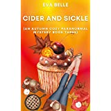 Cider and Sickle: An Autumn Cozy Paranormal Mystery Book Three