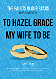 The Fault in Our Stars the Parody 3: To Hazel Grace My Wife to Be (TFIOS Parody)
