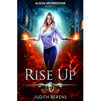 Rise Up: An Urban Fantasy Action Adventure (Alison Brownstone Book 12) (English Edition)
