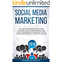 Social Media Marketing 2019: How Great Marketers Stand Out from The Crowd, Reach Millions of People, and Grow Their Business with Facebook, Twitter, YouTube, and Instagram - and How You Can, Too