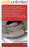 Cable Technical Support Specialists; Cable TV, Internet & Phone Technicians; Last-Minute Bottom Line Job Interview Preparation Questions & Answers for any Cable Field Service Technician Job