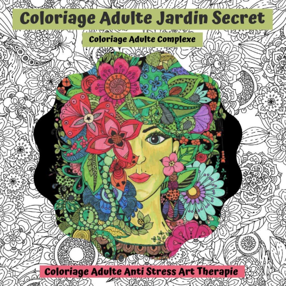 Amazon Fr Coloriage Adulte Jardin Secret Coloriage Adulte Complexe Coloriage Adulte Anti Stress Art Therapie J Maxime Livres