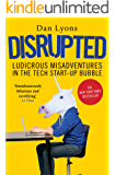 Disrupted: Ludicrous Misadventures in the Tech Start-up Bubble
