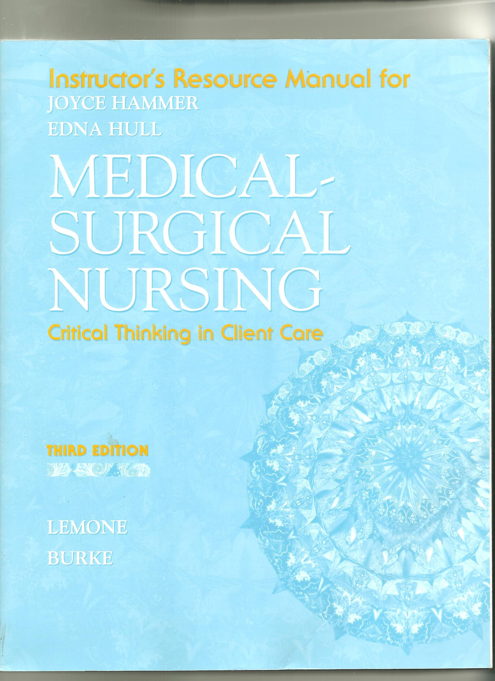 Instructor's Resource Manual for Medical Surgical Nursing: Critical  Thinking in Client Care: Joyce Hammer, Edna Hull: 9780131432345:  Amazon.com: Books