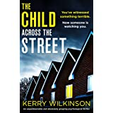 The Child Across the Street: An unputdownable and absolutely gripping psychological thriller
