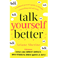Talk Yourself Better: A Confused Person's Guide to Therapy, Counselling and Self-Help