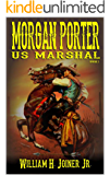 "A Classic Western: United States Marshal Morgan Porter: The First ""United States Marshal Morgan Porter"" Western Adventure (The United States Marshal Morgan Porter Western Adventure Series Book 1)"