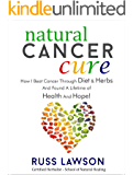 Natural Cancer Cure: How I beat Cancer through diet and herbs and found a life of health and hope (Health, Hope and Herbs Book 1)