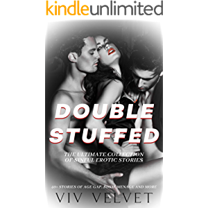Double Stuffed: The Ultimate Collection of Sinful Erotic Stories: 40+ Stories of Age Gap, BDSM, Menage and More