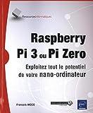 Raspberry Pi 3 ou Pi Zero - Exploitez tout le potentiel de votre nano-ordinateur