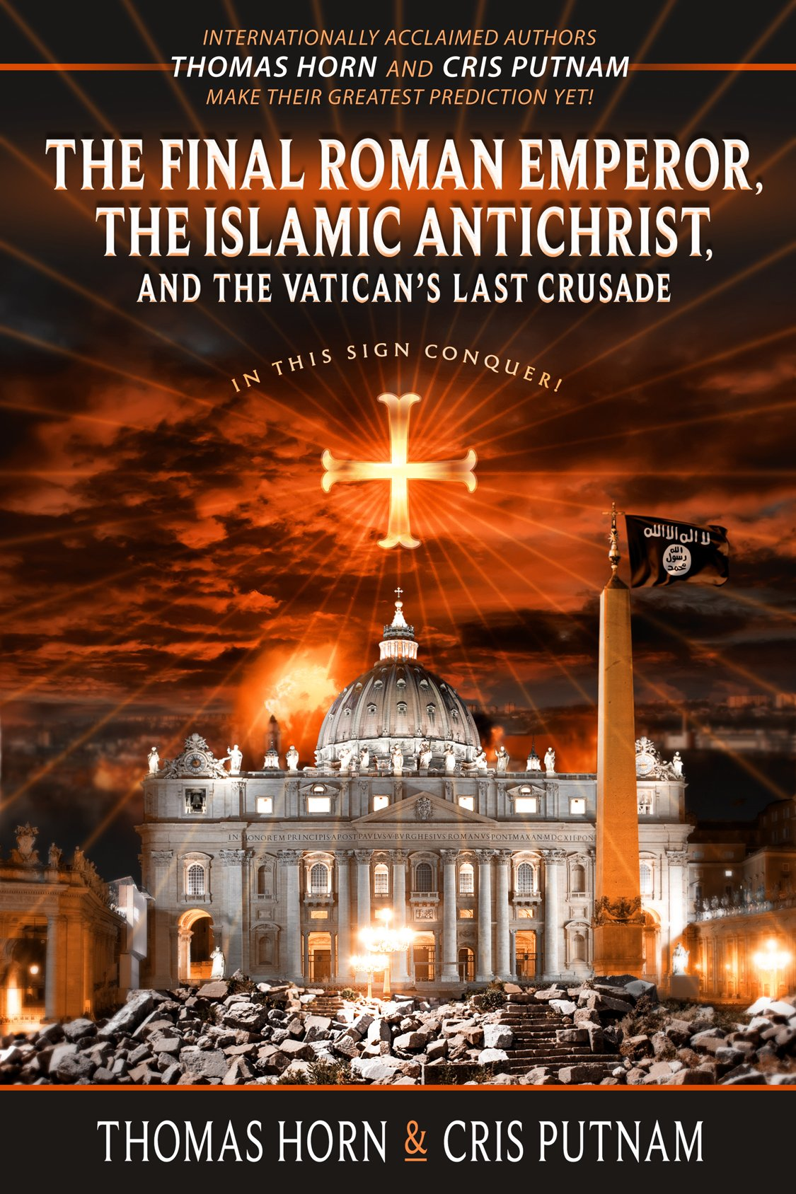 The Final Roman Emperor, The Islamic Antichrist, And The Vatican's Last  Crusade: Thomas Horn, Cris Putnam: 9780996409544: Amazon: Books