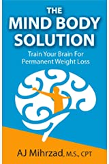 The Mind Body Solution: Train your Brain for Permanent Weight Loss Kindle Edition