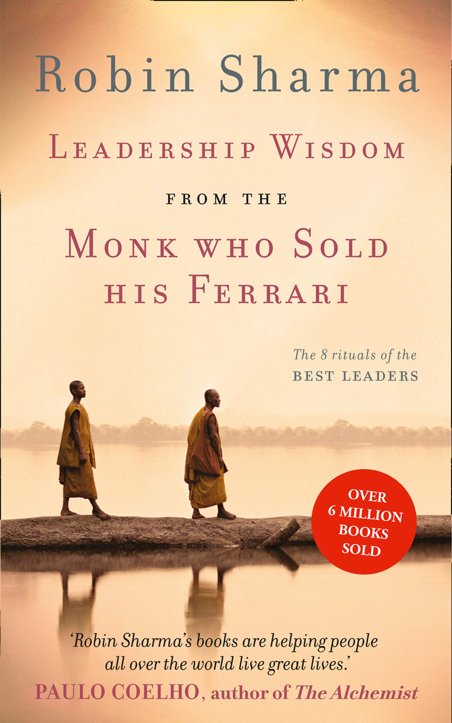 Leadership Wisdom From The Monk Who Sold His Ferrari The 8 Rituals Of Sharma Robin Amazon De Bücher