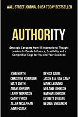 Authority: Strategic Concepts from 15 International Thought Leaders to Create Influence, Credibility and a Competitive Edge for You and Your Business Kindle Edition