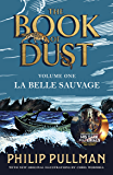 La Belle Sauvage: The Book of Dust Volume One: From the world of Philip Pullman's His Dark Materials - now a major BBC…