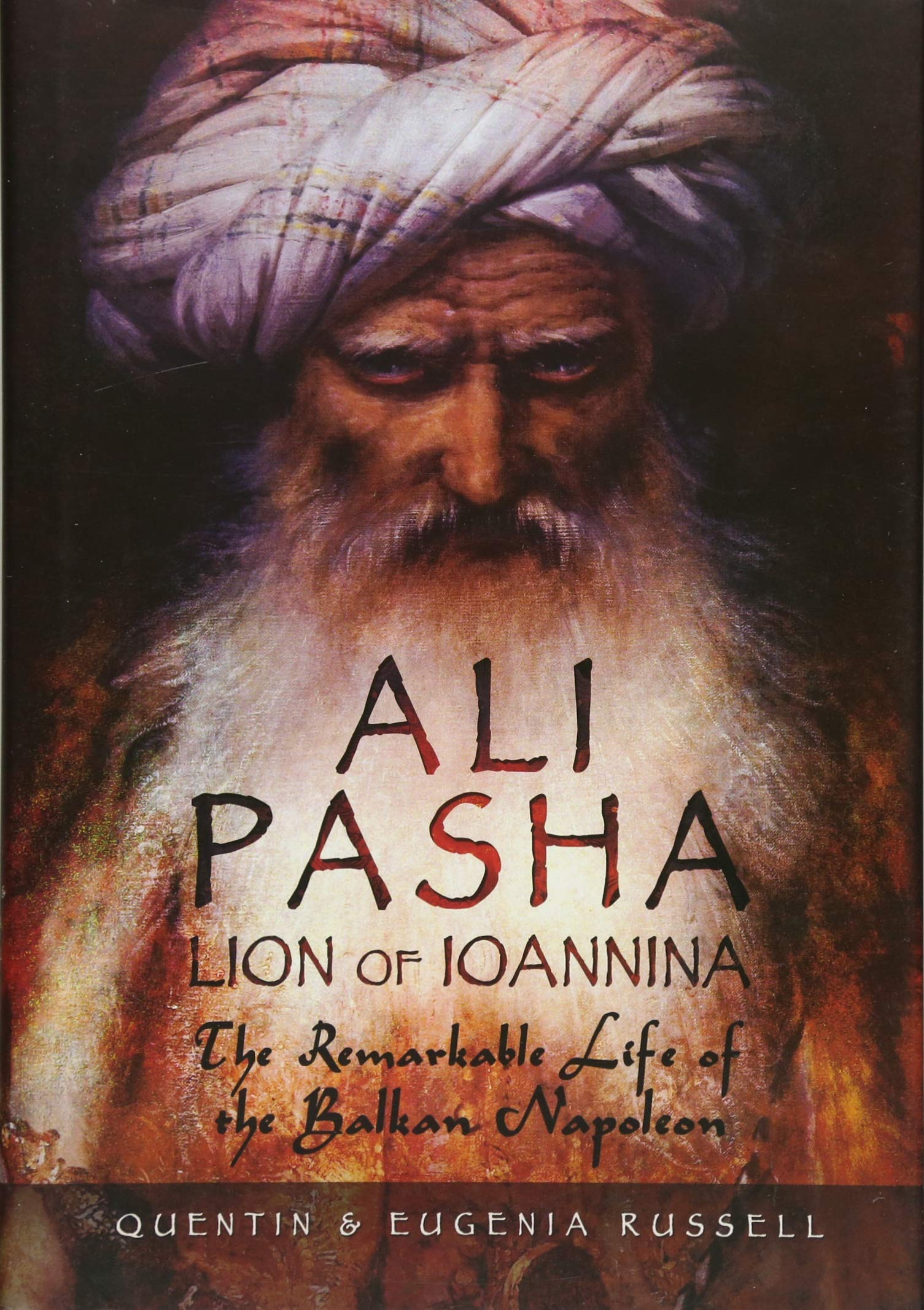 Ali Pasha, Lion of Ioannina: The Remarkable Life of the Balkan Napoleon by Pen and Sword Military
