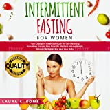 Intermittent Fasting for Women: Your Change in 4 Weeks Through the Self-Cleansing Autophagy Process and Keto Diet! Easy Scientific Methods to Lose Weight, Balance Hormones and Heal Your Body