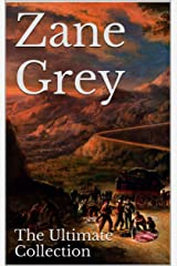 Zane Grey: The Ultimate Collection - 49 Works - Classic Westerns and Much More Kindle Edition