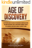 Age of Discovery: A Captivating Guide to an Era of Exploration in European History, Including Discoveries Such as…