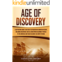 Age of Discovery: A Captivating Guide to an Era of Exploration in European History, Including Discoveries Such as Christopher Columbus' Voyages to the Americas and Vasco da Gama's Sea Route to India