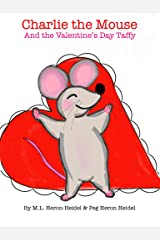 Charlie the Mouse and the Valentine's Day Taffy (Charlie the Mouse Series Book 2) Kindle Edition