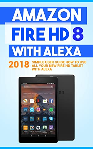 amazon fire hd 8 with alexa 2018 simple user guide how to use all rh amazon com Amazon Fire HD Manual Amazon Fire HD 10