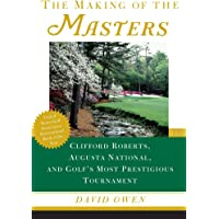 Image for The Making of the Masters: Clifford Roberts, Augusta National, and Golf's Most Prestigious Tournament