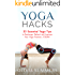 Yoga Hacks: 33 Essential Yoga Tips to Recharge, Refresh and Improve Your Yoga Practice—TODAY! (Yoga Mastery Series, Life Hacks)