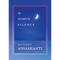 My Secret Is Silence: Poetry and Sayings of Adyashanti