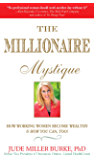 Millionaire Mystique: How Working Women Become Wealthy - And How You Can, Too!