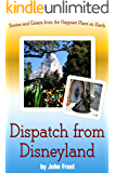 Dispatch from Disneyland: Stories and Essays from the Happiest Place on Earth