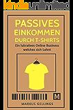 Passives Einkommen durch T-Shirts: Ein lukratives Online Business welches sich lohnt