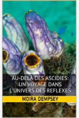 Au-delà des ascidies: Un voyage dans l'univers des reflexes (French Edition) Kindle Edition