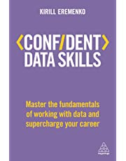 Confident Data Skills: Master the Fundamentals of Working with Data and Supercharge Your Career