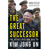 The Great Successor: The Secret Rise and Rule of Kim Jong Un (English Edition)