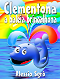 Clementona a baleia brincalhona: Fábula ilustrada