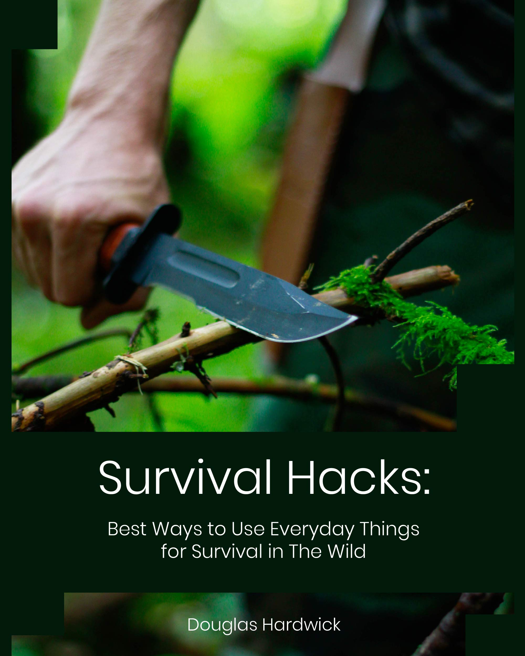 Survival Hacks  Best Ways To Use Everyday Things For Survival In The Wild  English Edition