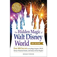 The Hidden Magic of Walt Disney World, 3rd Edition: Over 600 Secrets of the Magic Kingdom, EPCOT, Disney's Hollywood…