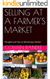 SELLING AT A FARMER'S MARKET: Thoughts and Tips on Becoming a Vendor