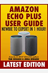 Amazon Echo Plus User Guide Newbie to Expert in 1 Hour! (Echo & Alexa) Kindle Edition