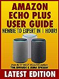 Amazon Echo Plus User Guide Newbie to Expert in 1 Hour! (Echo & Alexa)