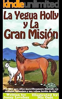 Childrens Book: La Yegua Holly y la Gran Misión -Libros en Español Para Niños