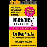 """Importaculismo Práctico 2: Deja La Pendejada: Nuevas aplicaciones de la """"filosofía de vida"""" más útil y liberadora  jamás inventada."""