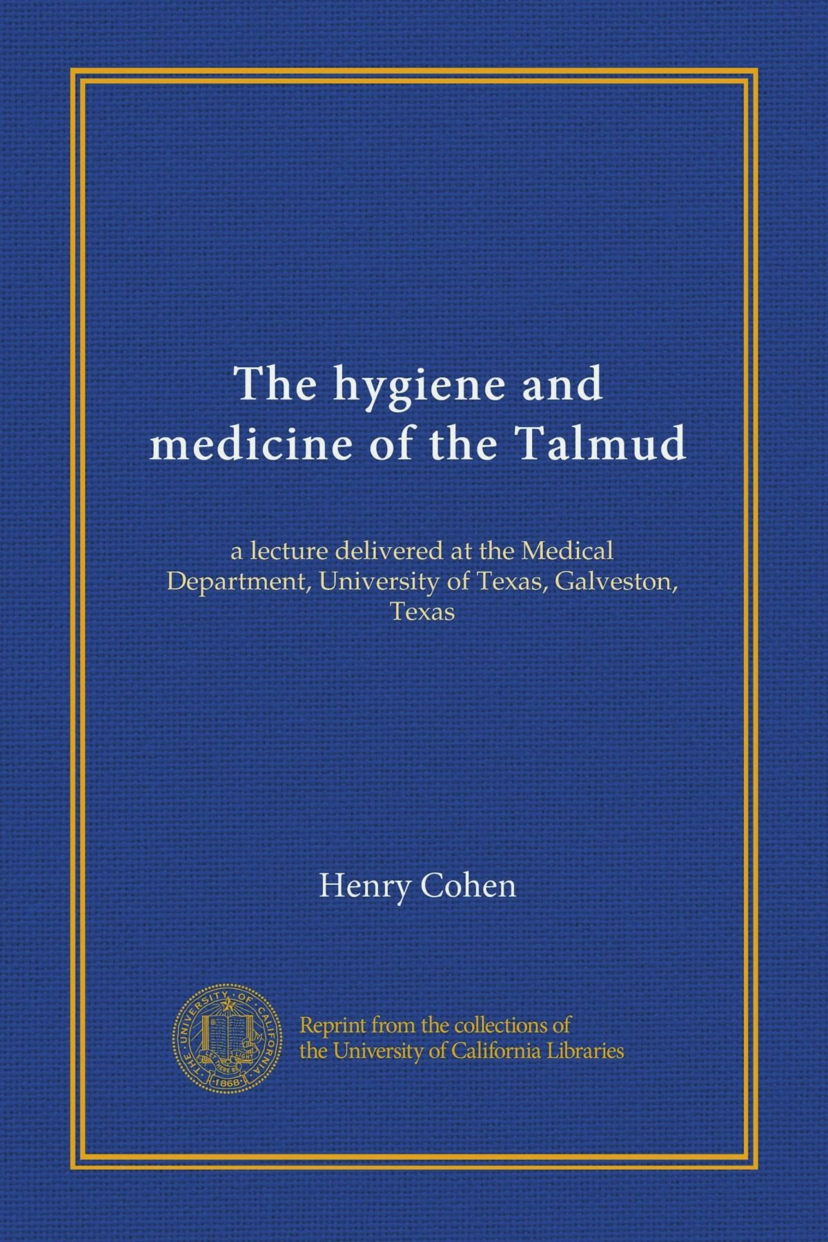 Download The hygiene and medicine of the Talmud: a lecture delivered at the Medical Department, University of Texas, Galveston, Texas pdf