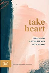 Take Heart: 100 Devotions to Seeing God When Life's Not Okay Kindle Edition