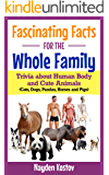 Fascinating Facts for the Whole Family: Trivia about Human Body and Cute Animals (Cats, Dogs, Pandas, Horses and Pigs)