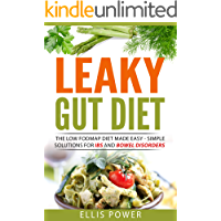 The Leaky Gut Diet: The Low FODMAP Diet Made Easy - Simple solutions for IBS and Bowel Disorders