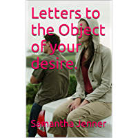 Letters to the Object of your desire. (English Edition)